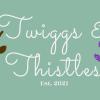 Twiggs & Thistles